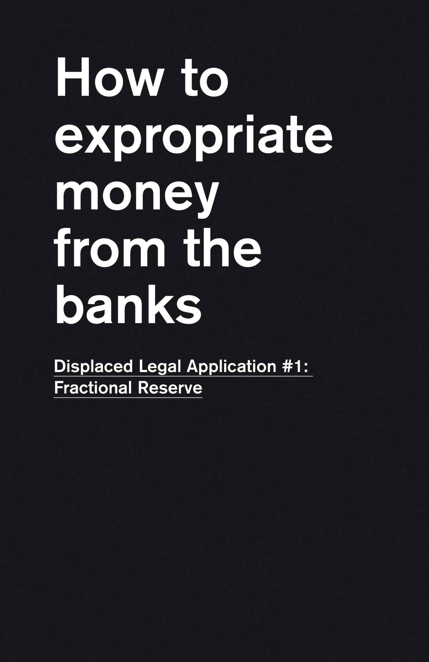 "Nuria Güell, Displaced Legal Aplication #1: Fractional Reserve. ""How to expropiate money from the banks"" Handbook. (2009-2011). Courtesy of the artist."