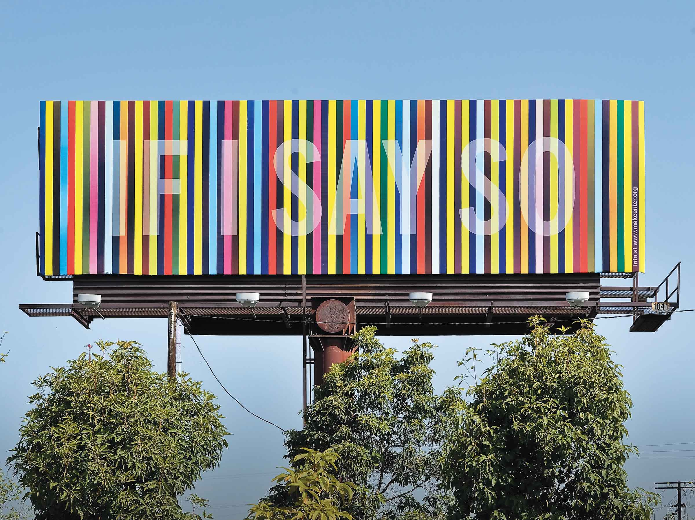 "Susan Silton, If I Say So, 2010, Billboard commission, MAK Center for Art and Architecture, as part of the exhibition, ""How Many Billboards? Art in Stead."" Photo: Gerard Smulevich"