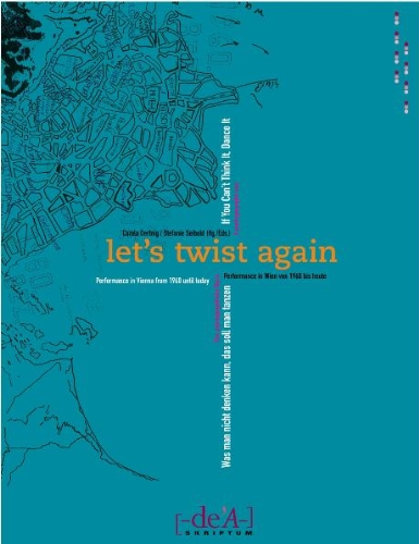 Let's Twist Again: Performance in Vienna from 1960 until today,edited by Carola Derting and Stefanie Seibold. D.E.A. Buch, 2006.