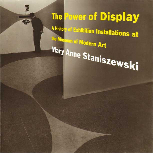 The Power of Display. A History of Exhibition Installations at the Museum of Modern Art, by Mary Anne Staniszewski. Published by The MIT Press, 1998.